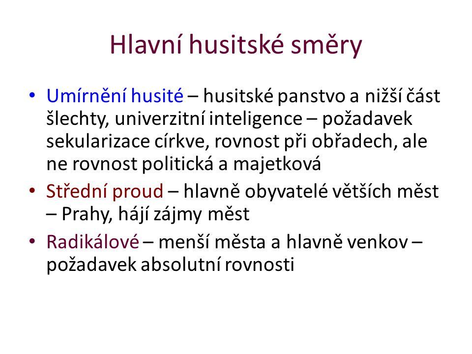 Hlavní husitské směry Umírnění husité – husitské panstvo a nižší část šlechty, univerzitní inteligence – požadavek sekularizace církve, rovnost při ob