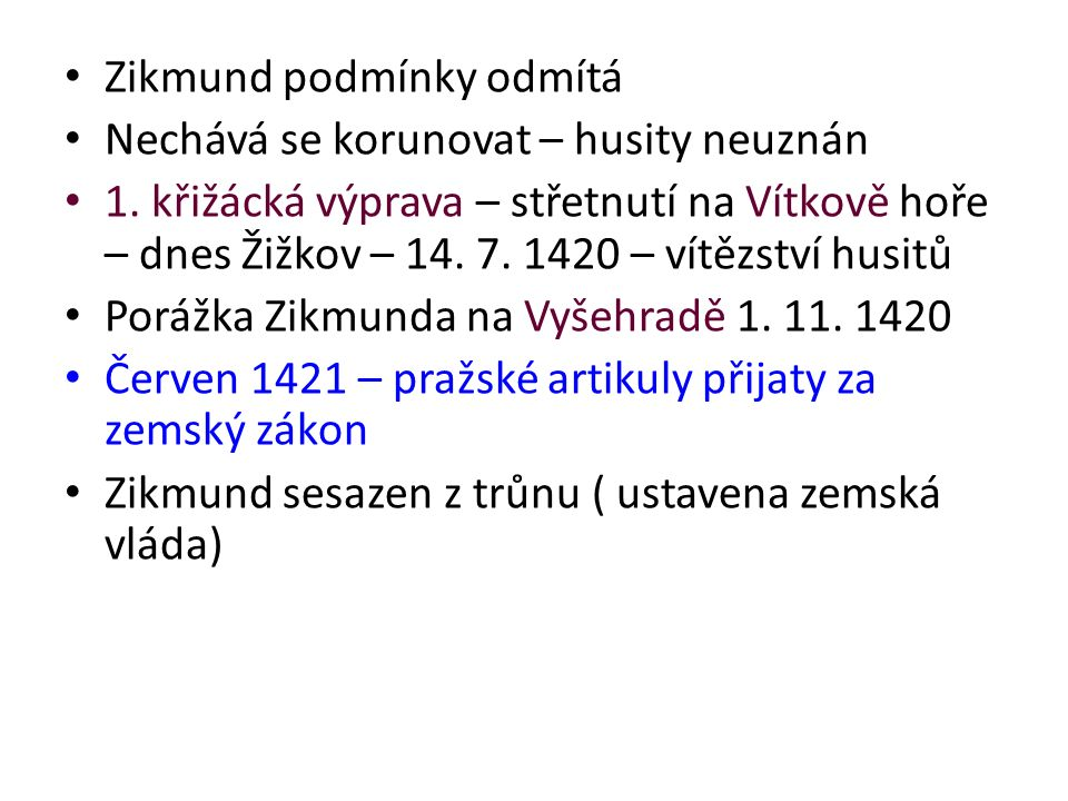 Zikmund podmínky odmítá Nechává se korunovat – husity neuznán 1. křižácká výprava – střetnutí na Vítkově hoře – dnes Žižkov – 14. 7. 1420 – vítězství