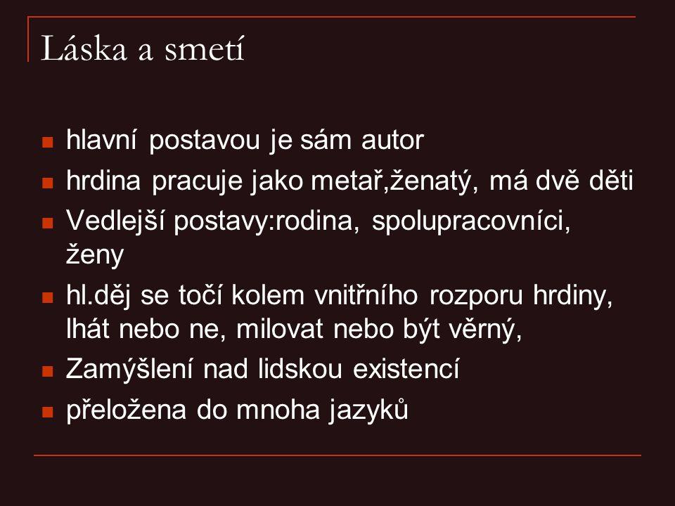 Děj: Odehrává se v Praze Zaměstnán jako metař, schází se se spolupracovníky v hospodě, vyprávějí si příběhy veselé i smutné, baví se Do hospody chodí i Venuše, zamiluje se do ní, podvádí manželku,poté přichází Darja Manželka tuší o jeho záletech,vše však akceptuje