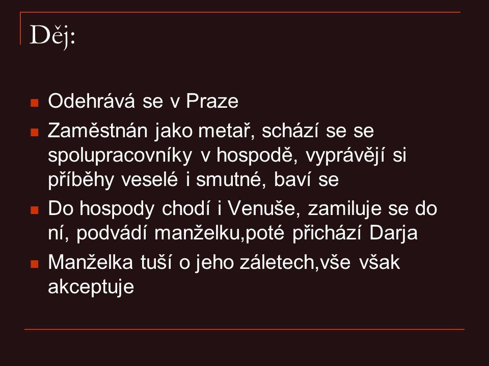 Děj: Odehrává se v Praze Zaměstnán jako metař, schází se se spolupracovníky v hospodě, vyprávějí si příběhy veselé i smutné, baví se Do hospody chodí
