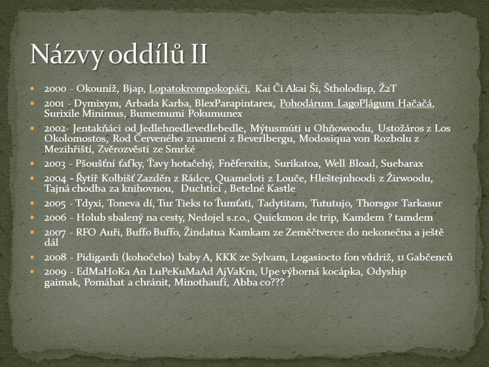 2000 - Okouníž, Bjap, Lopatokrompokopáči, Kai Či Akai Ši, Štholodisp, Ž2T 2001 - Dymixym, Arbada Karba, BlexParapintarex, Pohodárum LagoPlágum Hačačá,