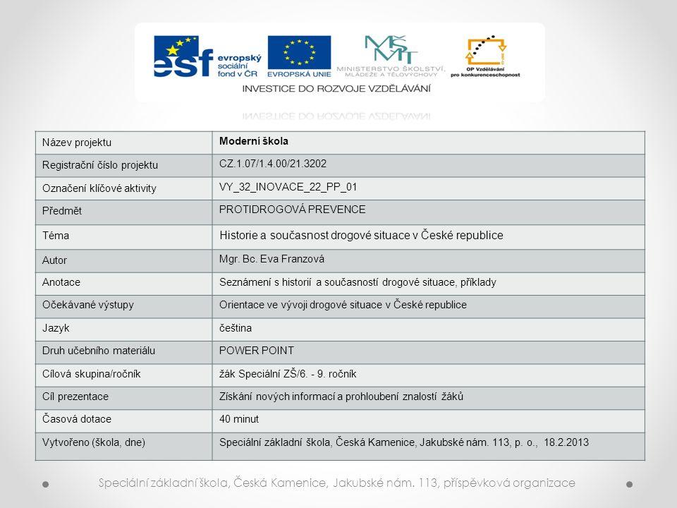 Název projektu Moderní škola Registrační číslo projektu CZ.1.07/1.4.00/21.3202 Označení klíčové aktivity VY_32_INOVACE_22_PP_01 Předmět PROTIDROGOVÁ P