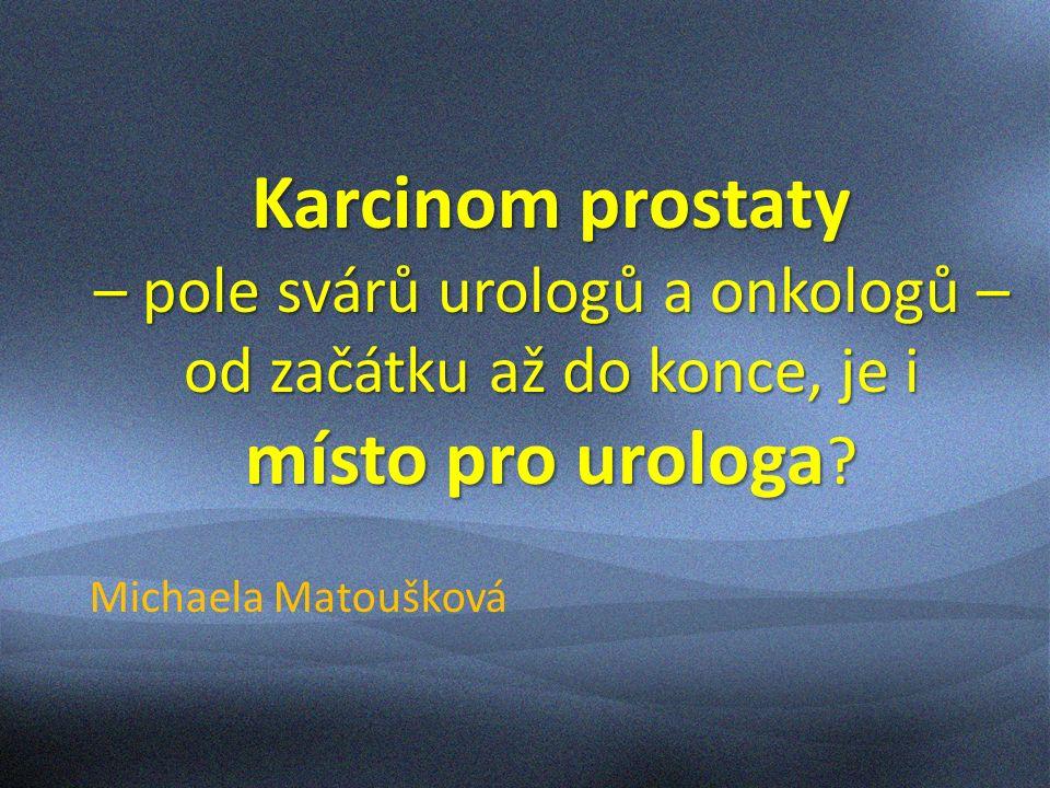 Karcinom prostaty - místo pro urologa Urolog – vstupní brána k onemocnění klinické vyšetření diagnostika CaP – vyšetření PSA – biopsie prostaty staging onemocnění další postup - MDT?