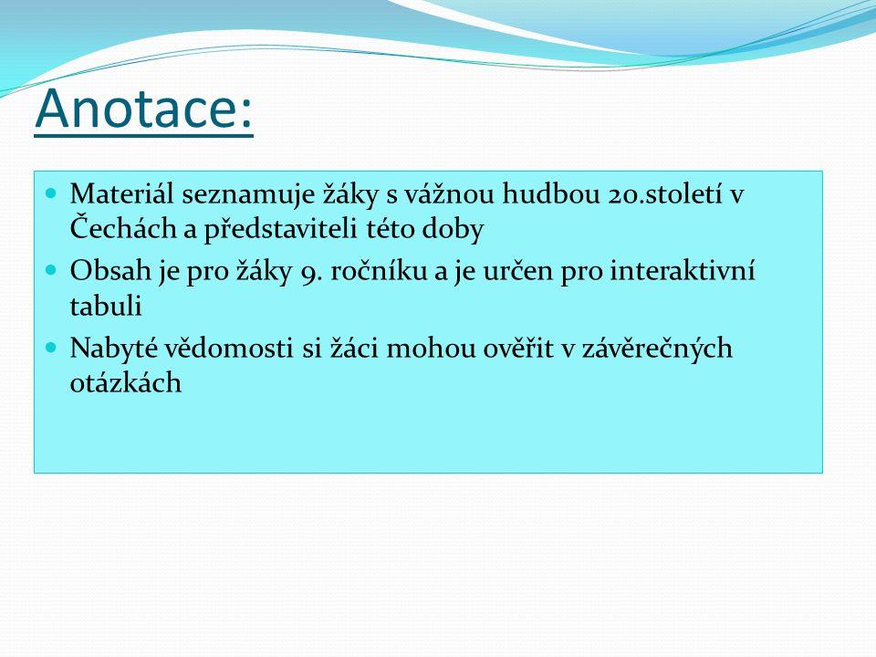 Anotace: Materiál seznamuje žáky s vážnou hudbou 20.století v Čechách a představiteli této doby Obsah je pro žáky 9.