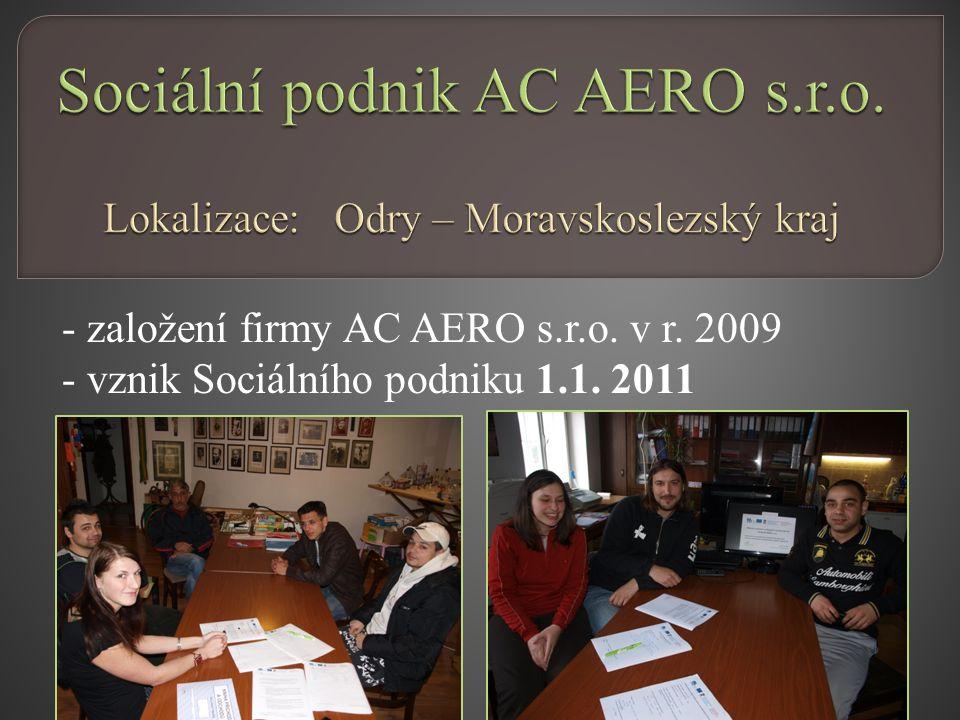 - založení firmy AC AERO s.r.o. v r. 2009 - vznik Sociálního podniku 1.1. 2011