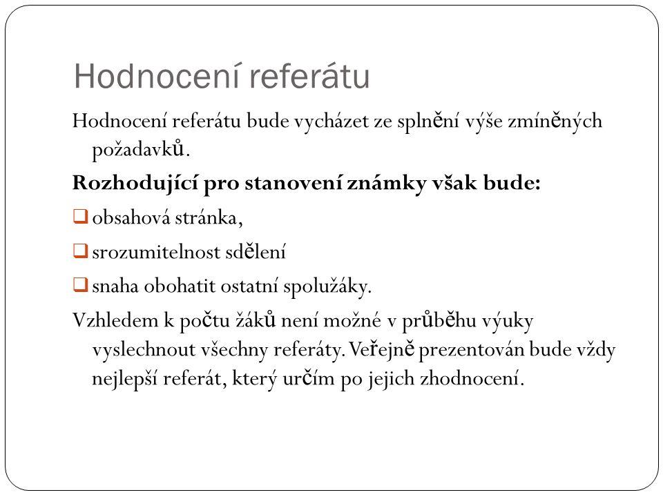 Hodnocení referátu Hodnocení referátu bude vycházet ze spln ě ní výše zmín ě ných požadavk ů.