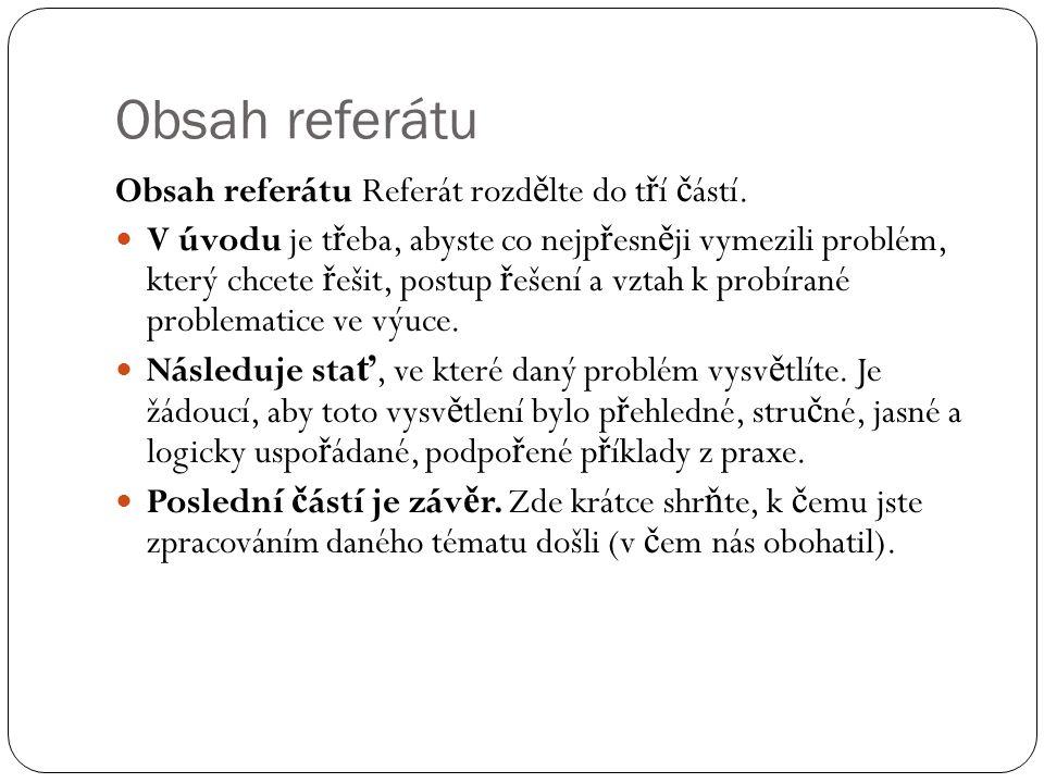 Formální úprava referátu Referát p ř edložte v písemné form ě v rozsahu alespo ň dvou stran textu (600 slov), vhodn ě dopln ě ný o grafy, schémata, obrázky.