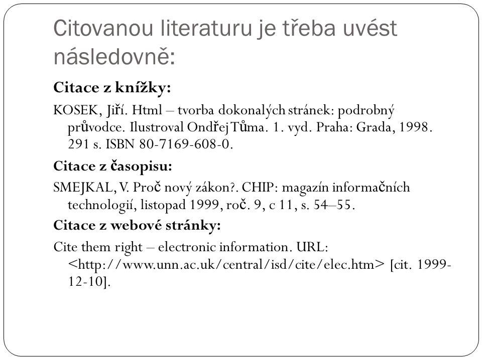 Citovanou literaturu je třeba uvést následovně: Citace z knížky: KOSEK, Ji ř í.