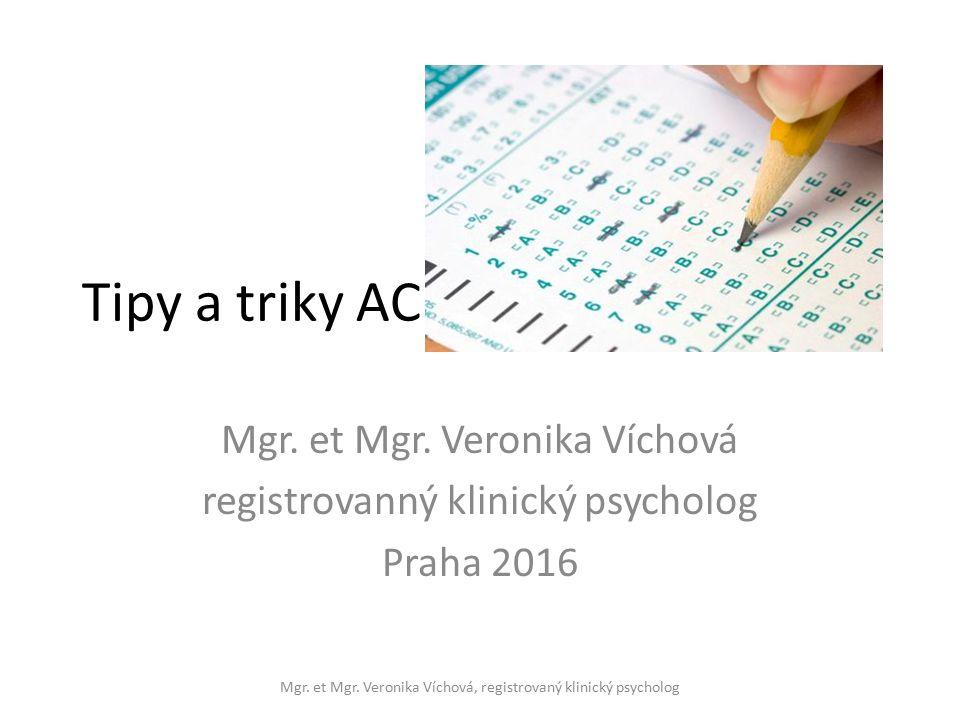 Tipy a triky AC Mgr. et Mgr. Veronika Víchová registrovanný klinický psycholog Praha 2016 Mgr.