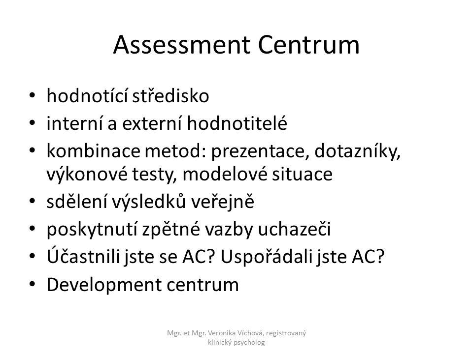 Assessment Centrum hodnotící středisko interní a externí hodnotitelé kombinace metod: prezentace, dotazníky, výkonové testy, modelové situace sdělení výsledků veřejně poskytnutí zpětné vazby uchazeči Účastnili jste se AC.
