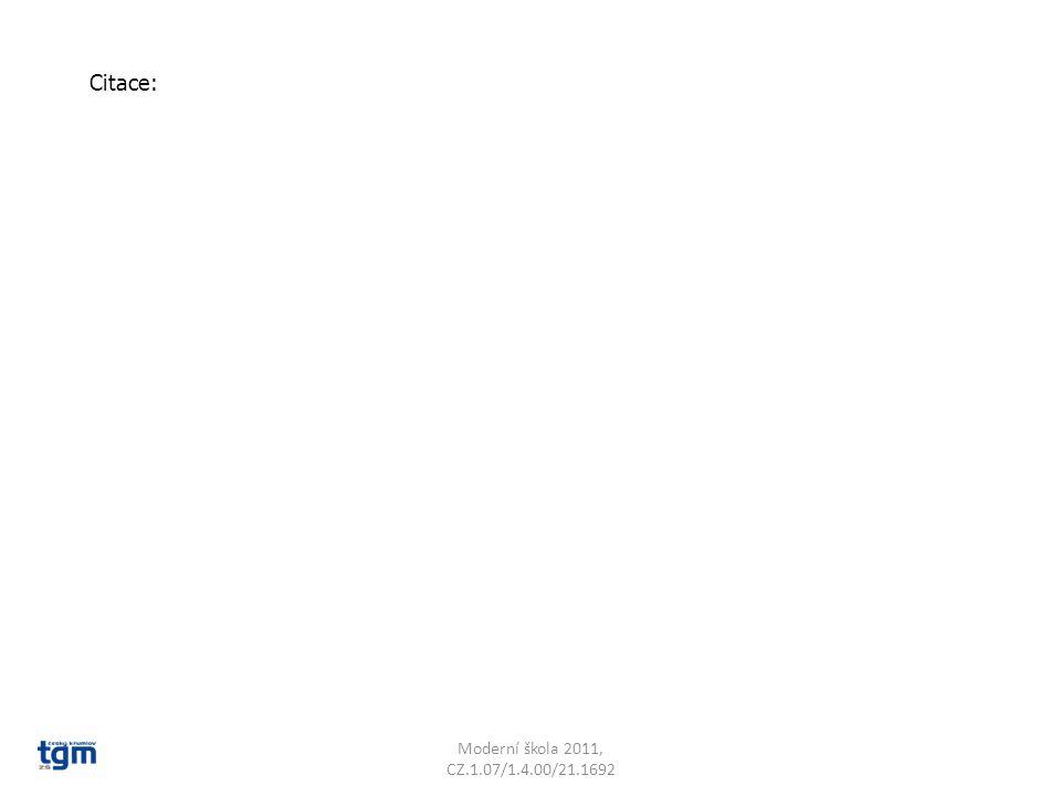 Moderní škola 2011, CZ.1.07/1.4.00/21.1692 Citace: