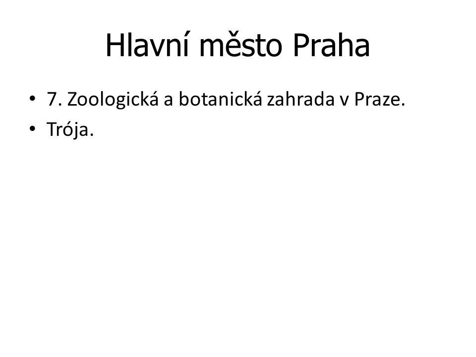 Hlavní město Praha 7. Zoologická a botanická zahrada v Praze. Trója.