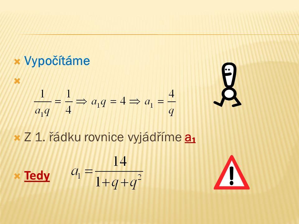  Vypočítáme   Z 1. řádku rovnice vyjádříme a ₁  Tedy