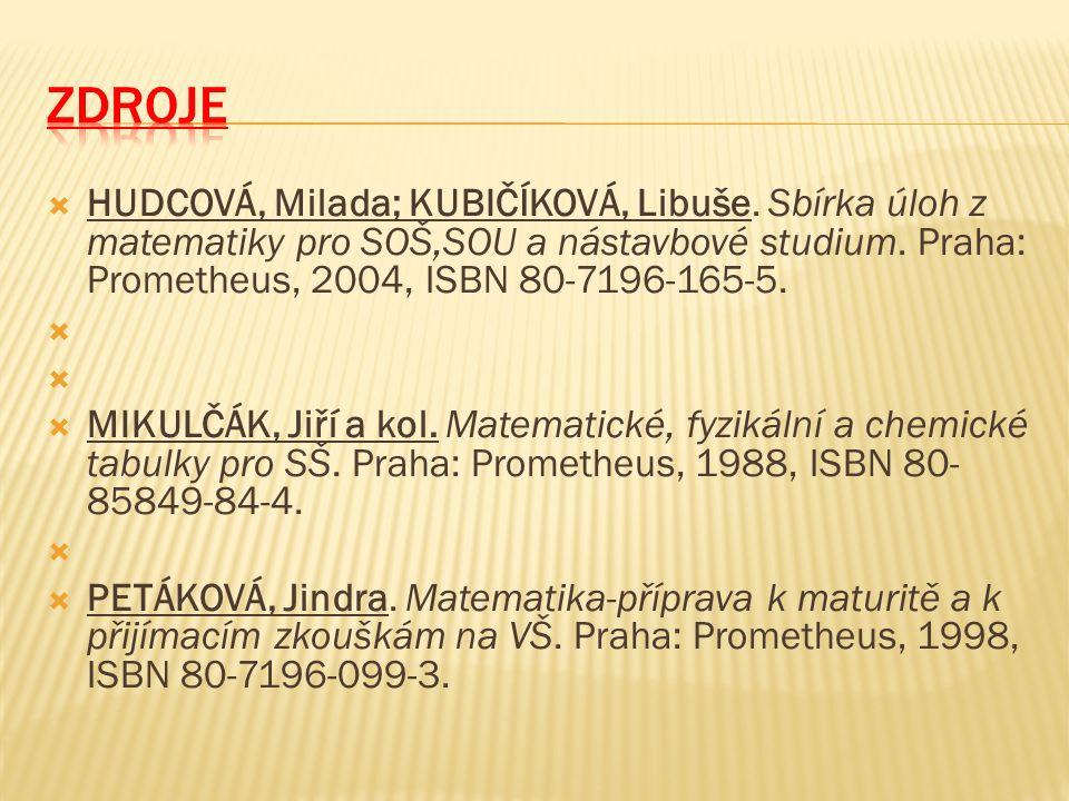  HUDCOVÁ, Milada; KUBIČÍKOVÁ, Libuše. Sbírka úloh z matematiky pro SOŠ,SOU a nástavbové studium. Praha: Prometheus, 2004, ISBN 80-7196-165-5.   MIK