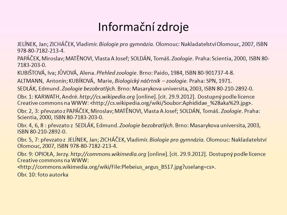 Informační zdroje JELÍNEK, Jan; ZICHÁČEK, Vladimír. Biologie pro gymnázia. Olomouc: Nakladatelství Olomouc, 2007, ISBN 978-80-7182-213-4. PAPÁČEK, Mir