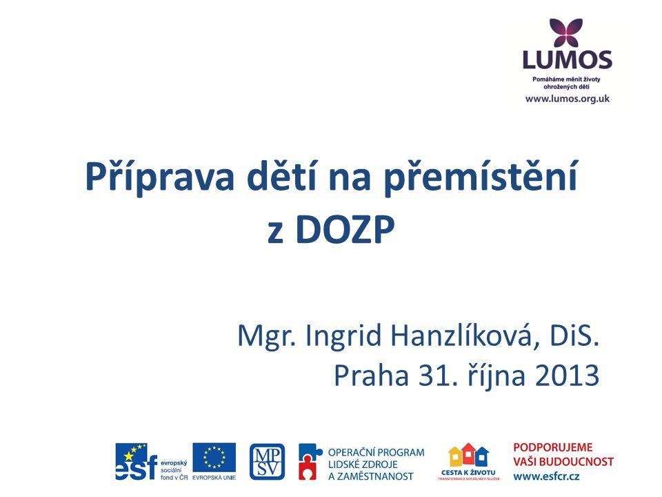 Příprava dětí na přemístění z DOZP Mgr. Ingrid Hanzlíková, DiS. Praha 31. října 2013