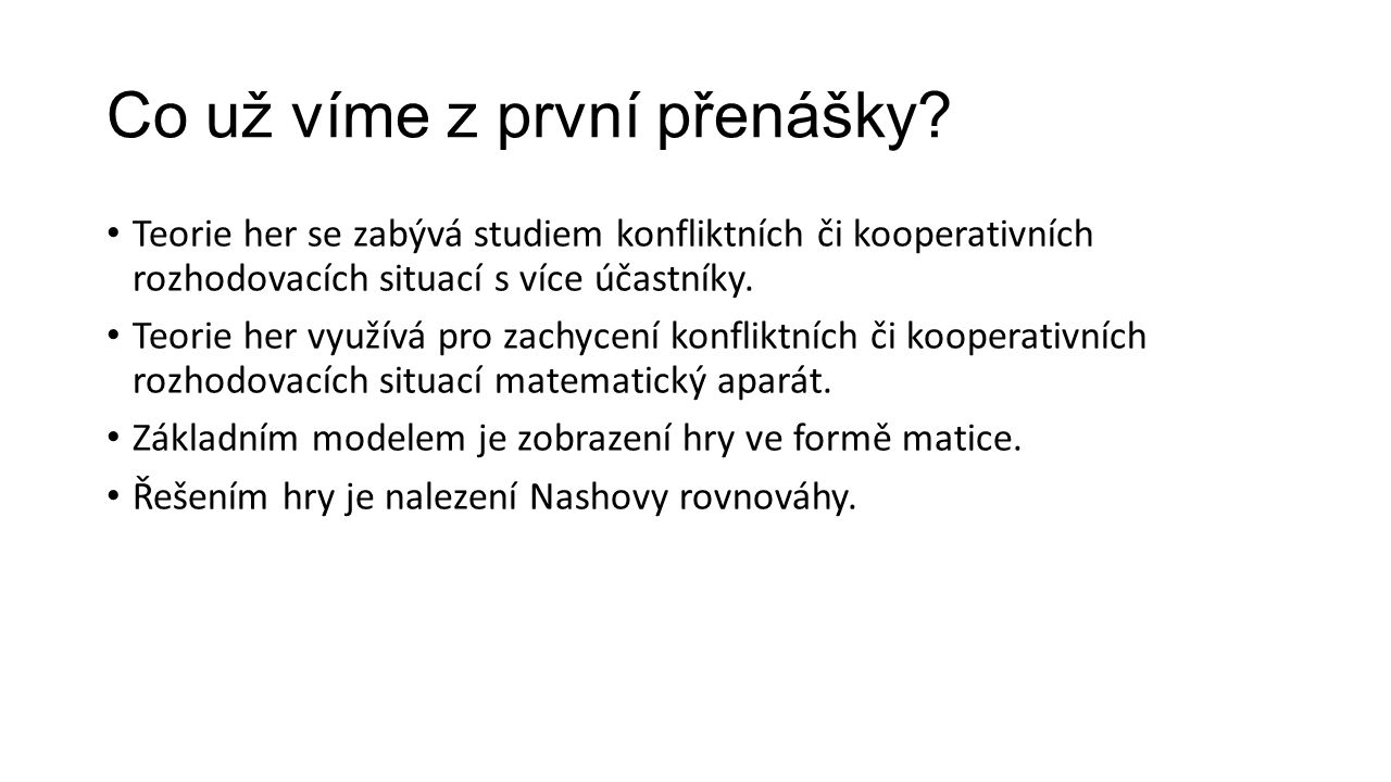 Sedlový prvek matice (Nashova rovnováha) Mohou nastat následující tři případy: 1.