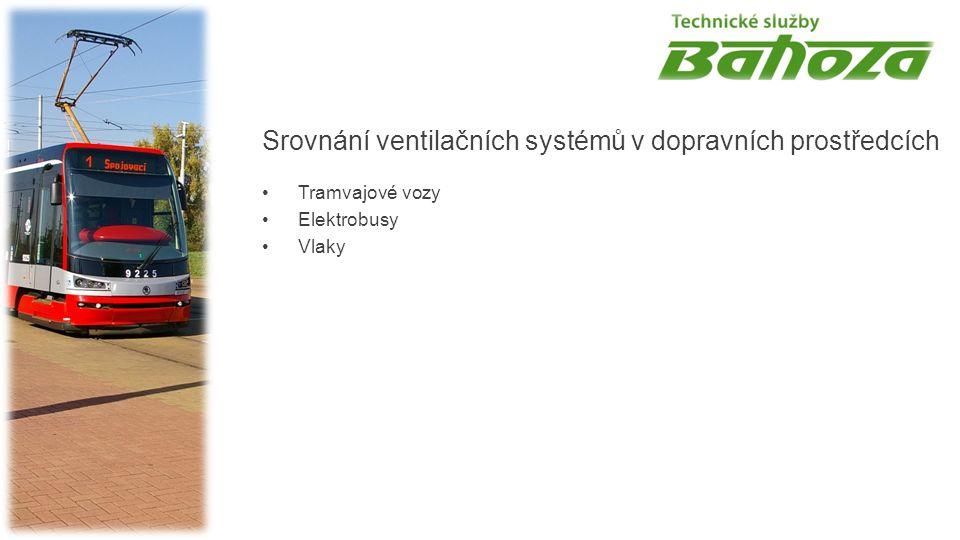 Srovnání ventilačních systémů v dopravních prostředcích Tramvajové vozy Elektrobusy Vlaky