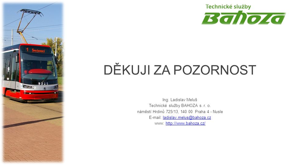DĚKUJI ZA POZORNOST Ing. Ladislav Meluš Technické služby BAHOZA s.