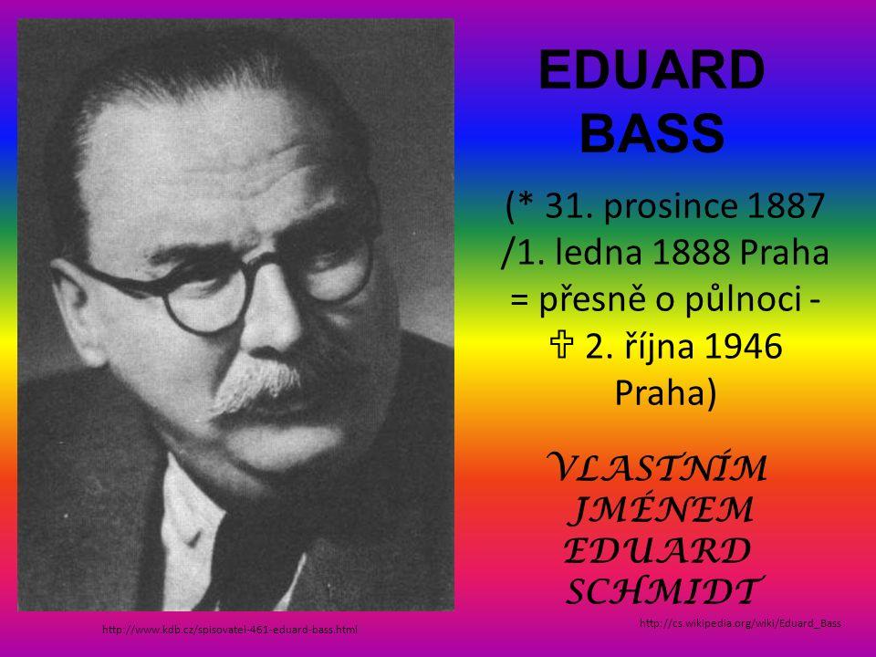 EDUARD BASS http://www.kdb.cz/spisovatel-461-eduard-bass.html (* 31. prosince 1887 /1. ledna 1888 Praha = přesně o půlnoci -  2. října 1946 Praha) ht