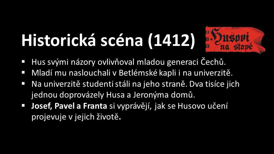 Historická scéna (1412)  Hus svými názory ovlivňoval mladou generaci Čechů.  Mladí mu naslouchali v Betlémské kapli i na univerzitě.  Na univerzitě
