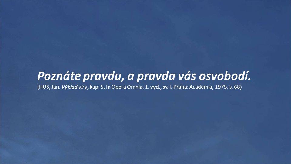 Poznáte pravdu, a pravda vás osvobodí. (HUS, Jan. Výklad víry, kap. 5. In Opera Omnia. 1. vyd., sv. I. Praha: Academia, 1975. s. 68)