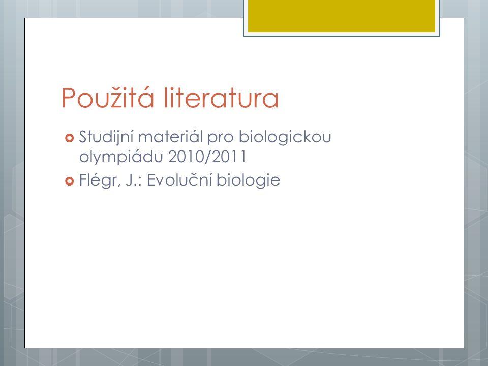 Použitá literatura  Studijní materiál pro biologickou olympiádu 2010/2011  Flégr, J.: Evoluční biologie