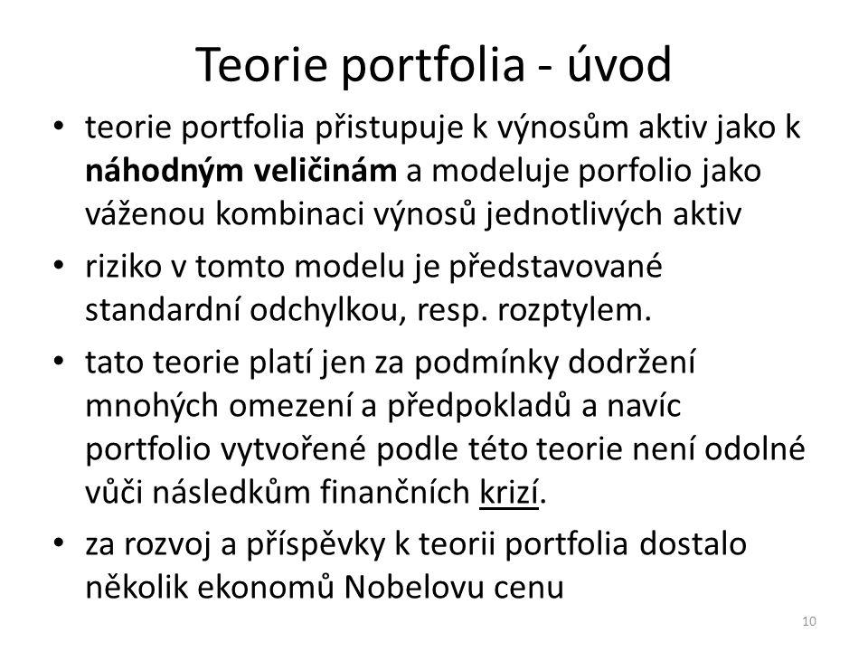 Teorie portfolia - úvod teorie portfolia přistupuje k výnosům aktiv jako k náhodným veličinám a modeluje porfolio jako váženou kombinaci výnosů jednotlivých aktiv riziko v tomto modelu je představované standardní odchylkou, resp.