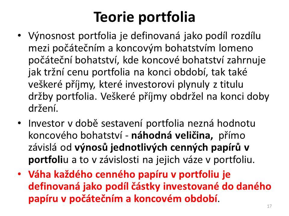 Teorie portfolia Výnosnost portfolia je definovaná jako podíl rozdílu mezi počátečním a koncovým bohatstvím lomeno počáteční bohatství, kde koncové bohatství zahrnuje jak tržní cenu portfolia na konci období, tak také veškeré příjmy, které investorovi plynuly z titulu držby portfolia.