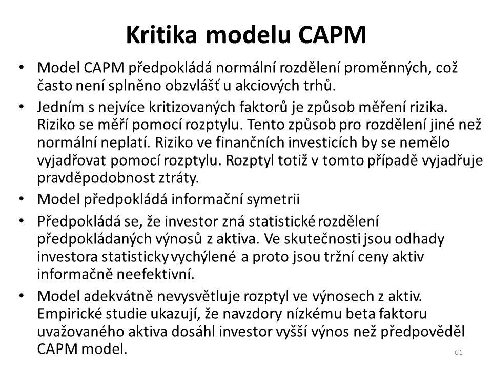 Kritika modelu CAPM Model CAPM předpokládá normální rozdělení proměnných, což často není splněno obzvlášť u akciových trhů.