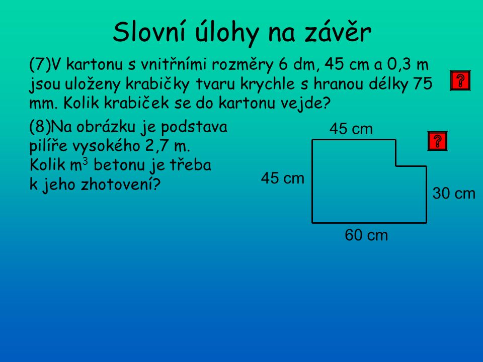 (7)V kartonu s vnitřními rozměry 6 dm, 45 cm a 0,3 m jsou uloženy krabičky tvaru krychle s hranou délky 75 mm.