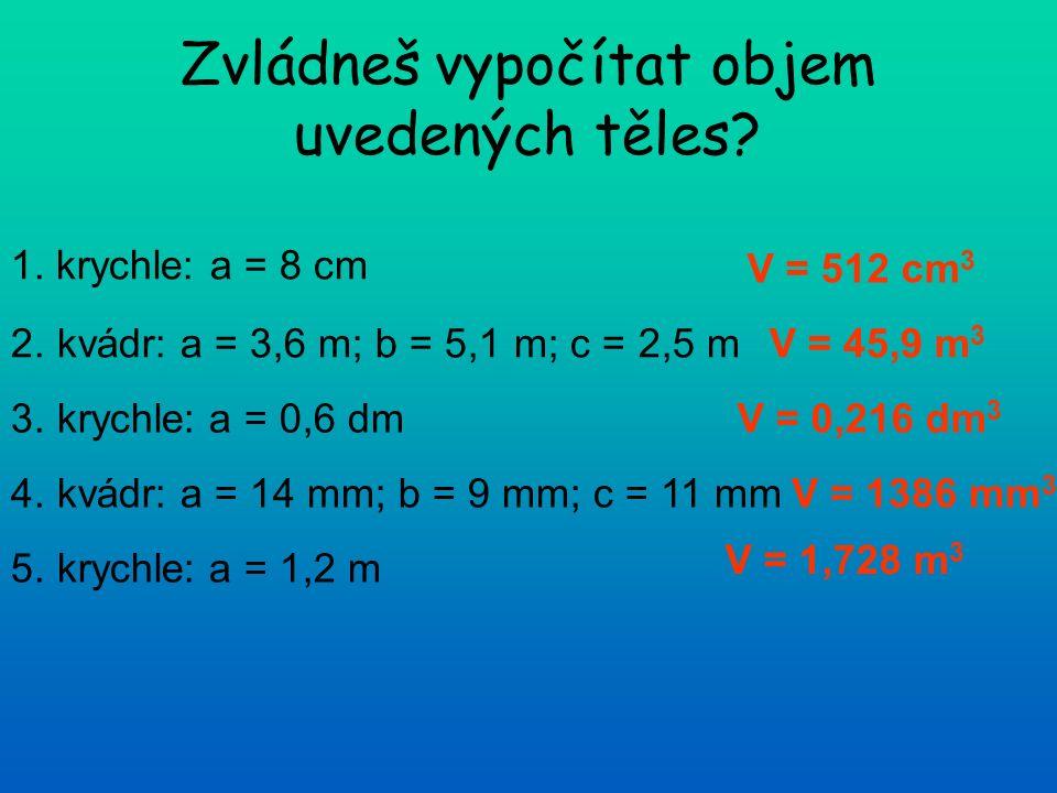 Zvládneš vypočítat objem uvedených těles. 1. krychle: a = 8 cm 2.