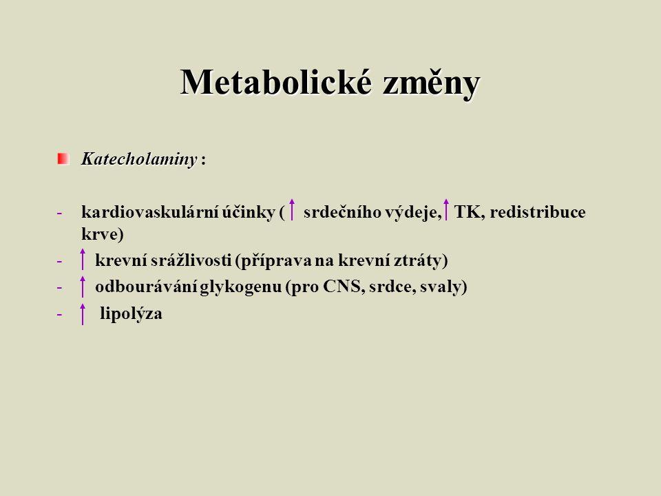 Metabolické změny Katecholaminy Katecholaminy : -kardiovaskulární účinky ( srdečního výdeje, TK, redistribuce krve) - krevní srážlivosti (příprava na krevní ztráty) - odbourávání glykogenu (pro CNS, srdce, svaly) - lipolýza