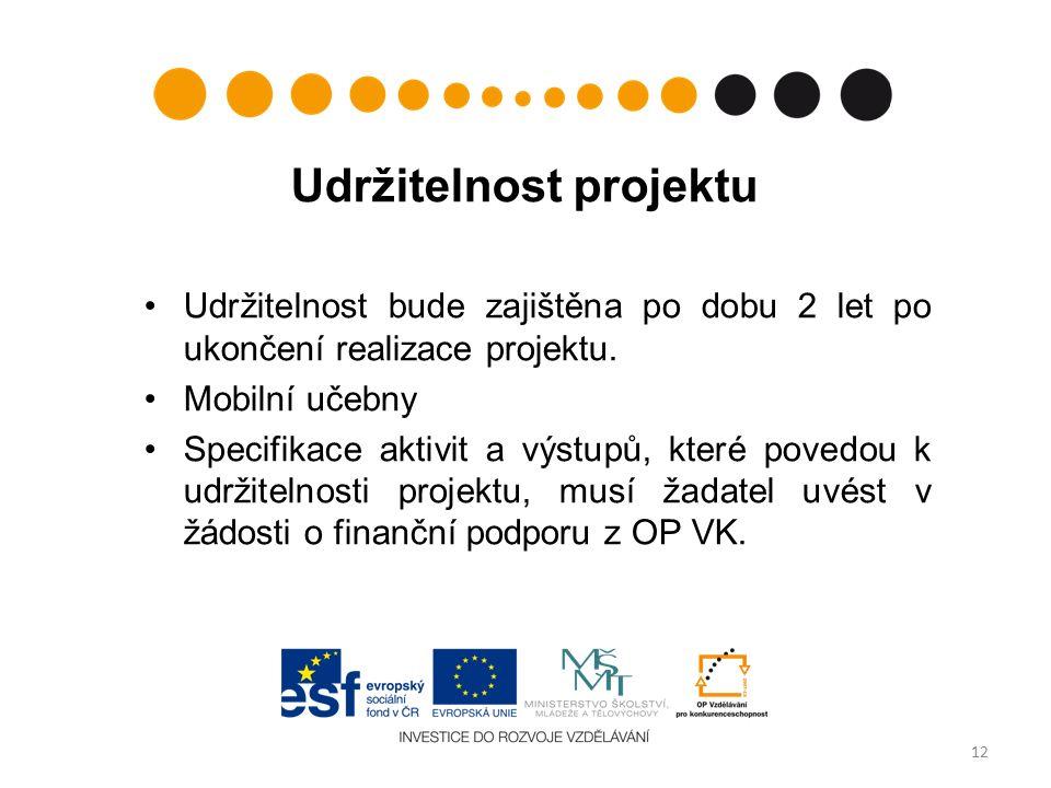 Udržitelnost projektu Udržitelnost bude zajištěna po dobu 2 let po ukončení realizace projektu.