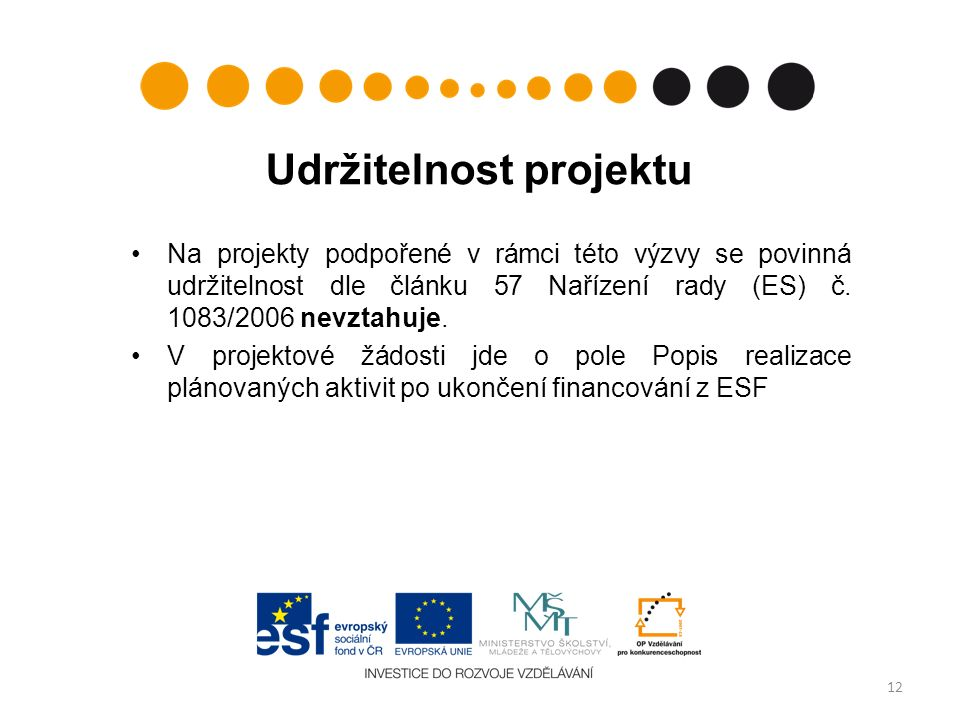 Udržitelnost projektu Na projekty podpořené v rámci této výzvy se povinná udržitelnost dle článku 57 Nařízení rady (ES) č. 1083/2006 nevztahuje. V pro