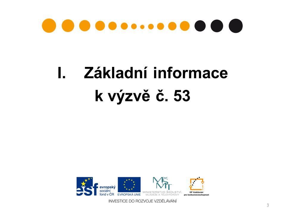 Výzva, termíny výzvy, doba trvání číslo výzvy v informačním systému: 53 (Prioritní osa: 1 – Počáteční vzdělávání, Oblast podpory 1.1 – Zvyšování kvality ve vzdělávání) datum vyhlášení výzvy:31.