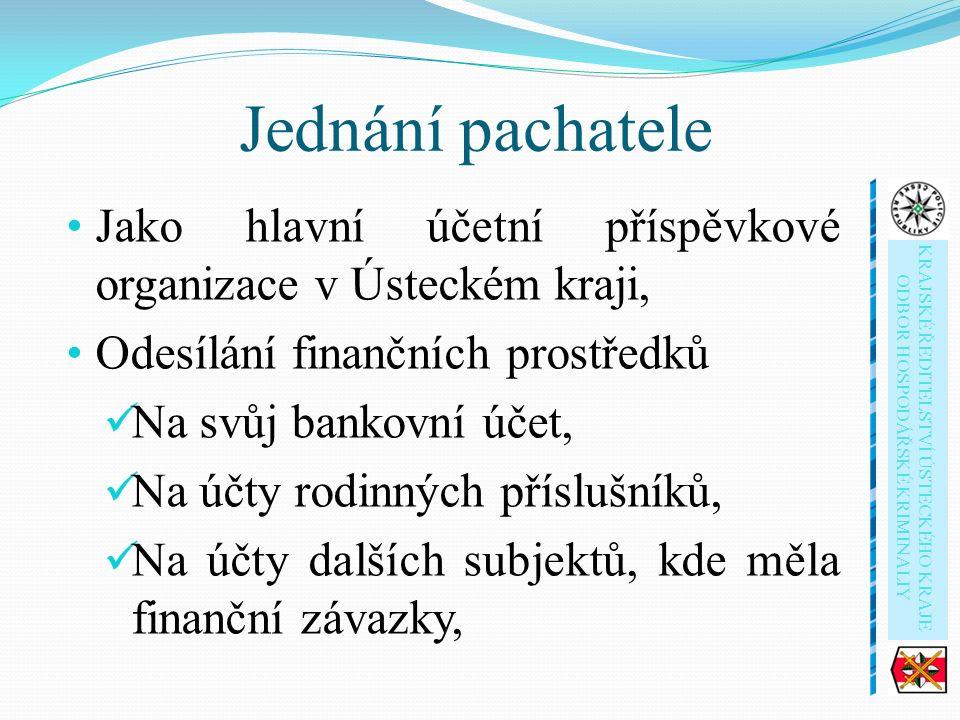 Jednání pachatele Jako hlavní účetní příspěvkové organizace v Ústeckém kraji, Odesílání finančních prostředků Na svůj bankovní účet, Na účty rodinných příslušníků, Na účty dalších subjektů, kde měla finanční závazky, KRAJSKÉ ŘEDITELSTVÍ ÚSTECKÉHO KRAJE ODBOR HOSPODÁŘSKÉ KRIMINALIY