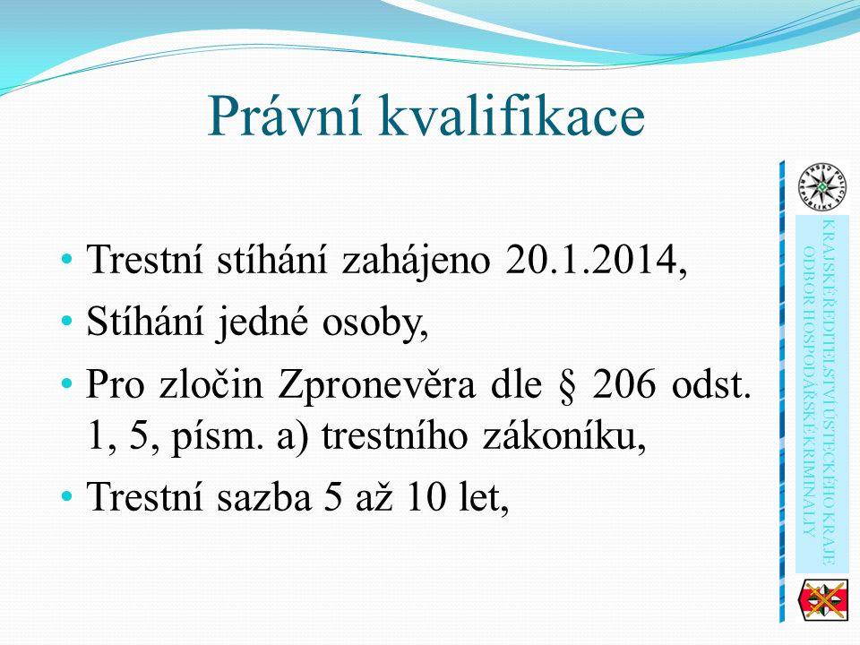 Právní kvalifikace Trestní stíhání zahájeno 20.1.2014, Stíhání jedné osoby, Pro zločin Zpronevěra dle § 206 odst.