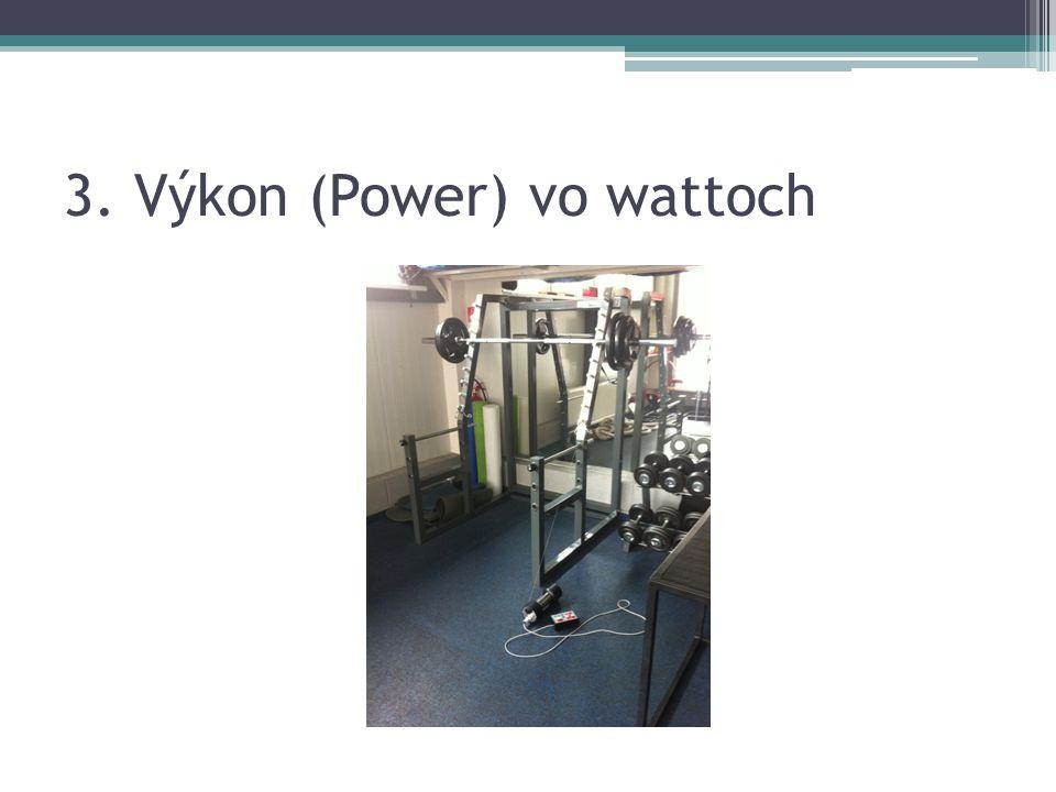 3. Výkon (Power) vo wattoch