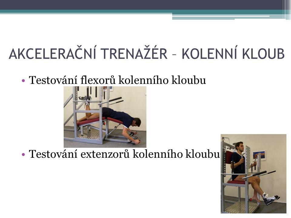 AKCELERAČNÍ TRENAŽÉR – KOLENNÍ KLOUB Testování flexorů kolenního kloubu Testování extenzorů kolenního kloubu