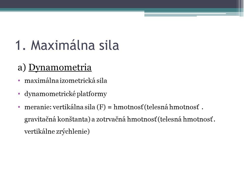1. Maximálna sila a) Dynamometria maximálna izometrická sila dynamometrické platformy meranie: vertikálna sila (F) = hmotnosť (telesná hmotnosť. gravi