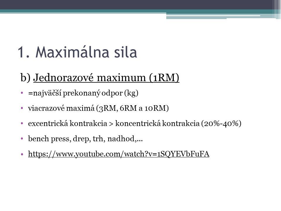 1. Maximálna sila b) Jednorazové maximum (1RM) =najväčší prekonaný odpor (kg) viacrazové maximá (3RM, 6RM a 10RM) excentrická kontrakcia > koncentrick