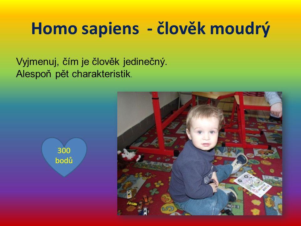 Homo sapiens - člověk moudrý Vyjmenuj, čím je člověk jedinečný.