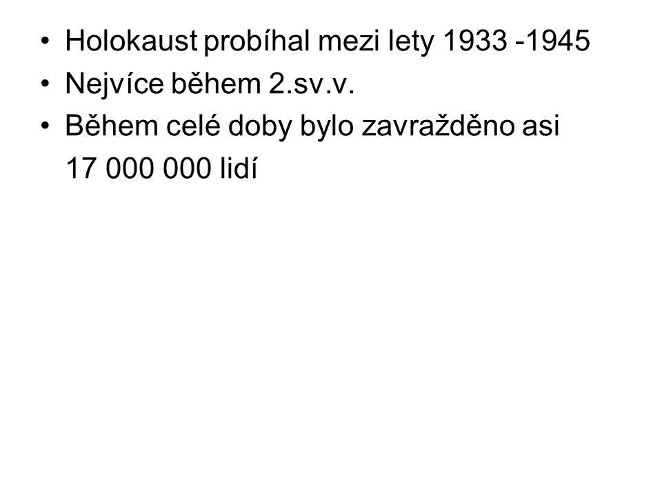 Holokaust probíhal mezi lety 1933 -1945 Nejvíce během 2.sv.v.