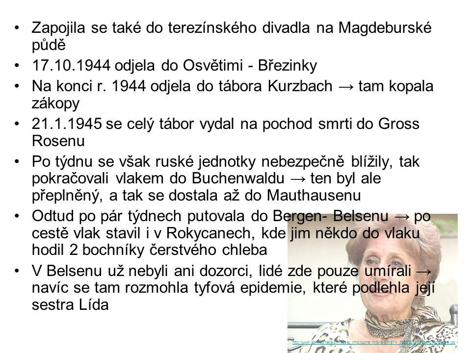 Zapojila se také do terezínského divadla na Magdeburské půdě 17.10.1944 odjela do Osvětimi - Březinky Na konci r. 1944 odjela do tábora Kurzbach → tam