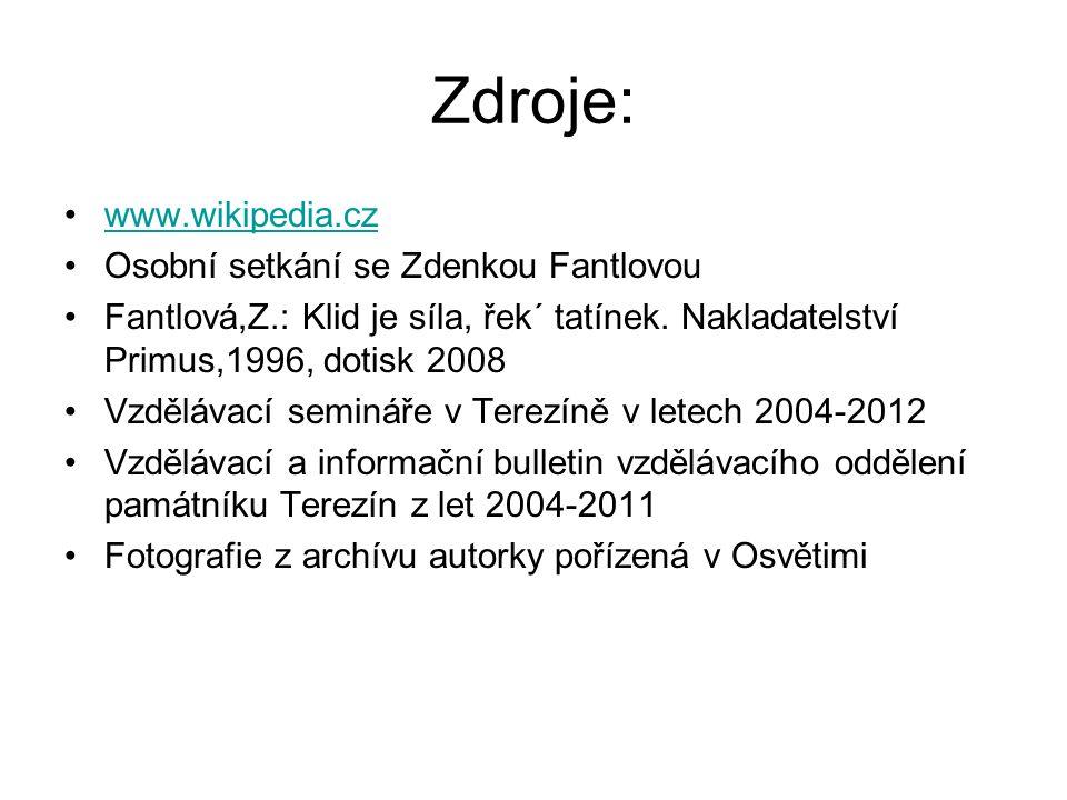 Zdroje: www.wikipedia.cz Osobní setkání se Zdenkou Fantlovou Fantlová,Z.: Klid je síla, řek´ tatínek.