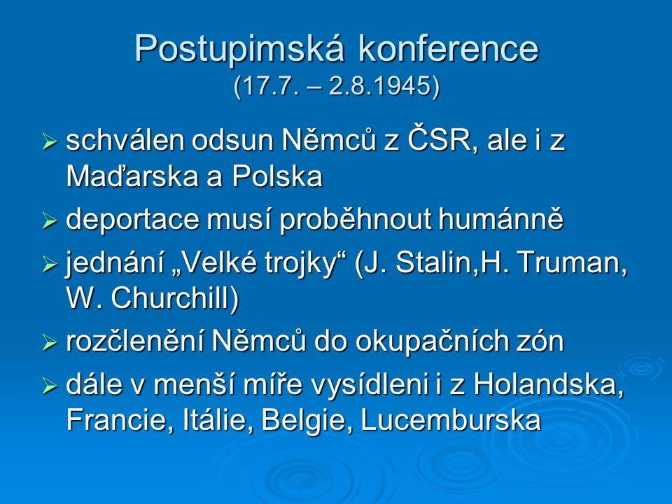 """Postupimská konference (17.7. – 2.8.1945)  schválen odsun Němců z ČSR, ale i z Maďarska a Polska  deportace musí proběhnout humánně  jednání """"Velké"""