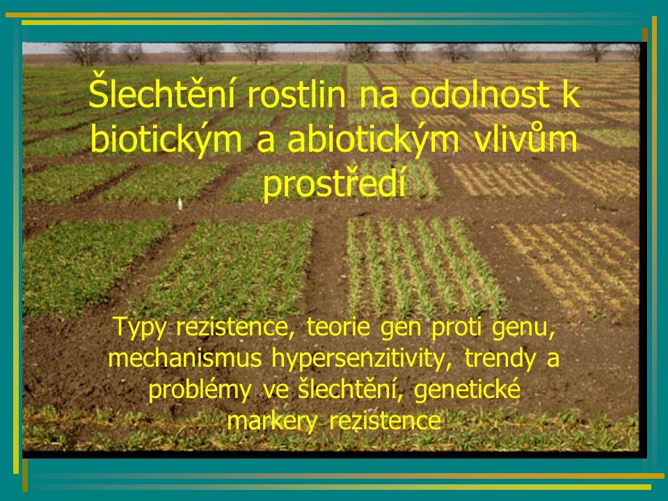 Šlechtění rostlin na odolnost k biotickým a abiotickým vlivům prostředí Typy rezistence, teorie gen proti genu, mechanismus hypersenzitivity, trendy a problémy ve šlechtění, genetické markery rezistence