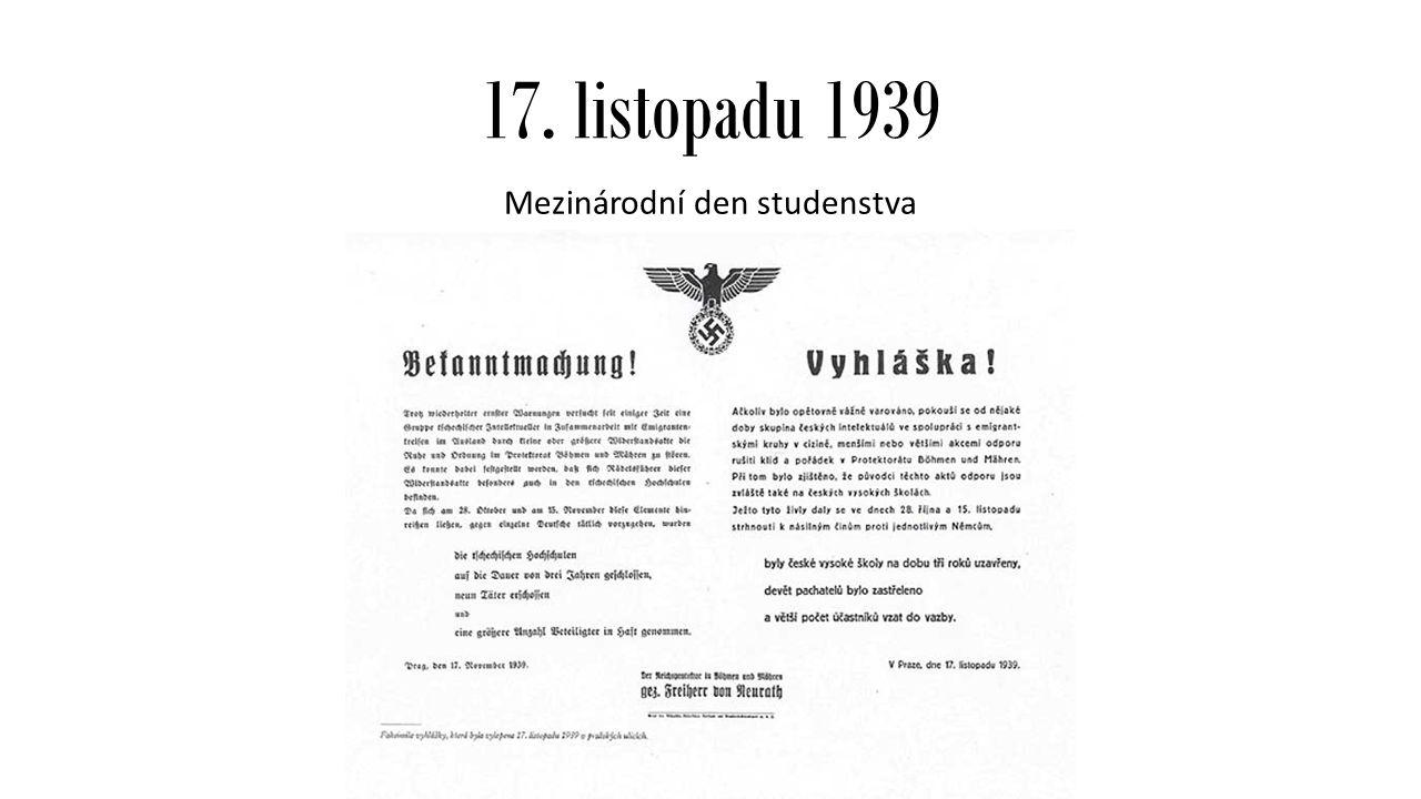 17.listopadu 1939 Mezinárodní den studenstva Připomínka událostí z 28.