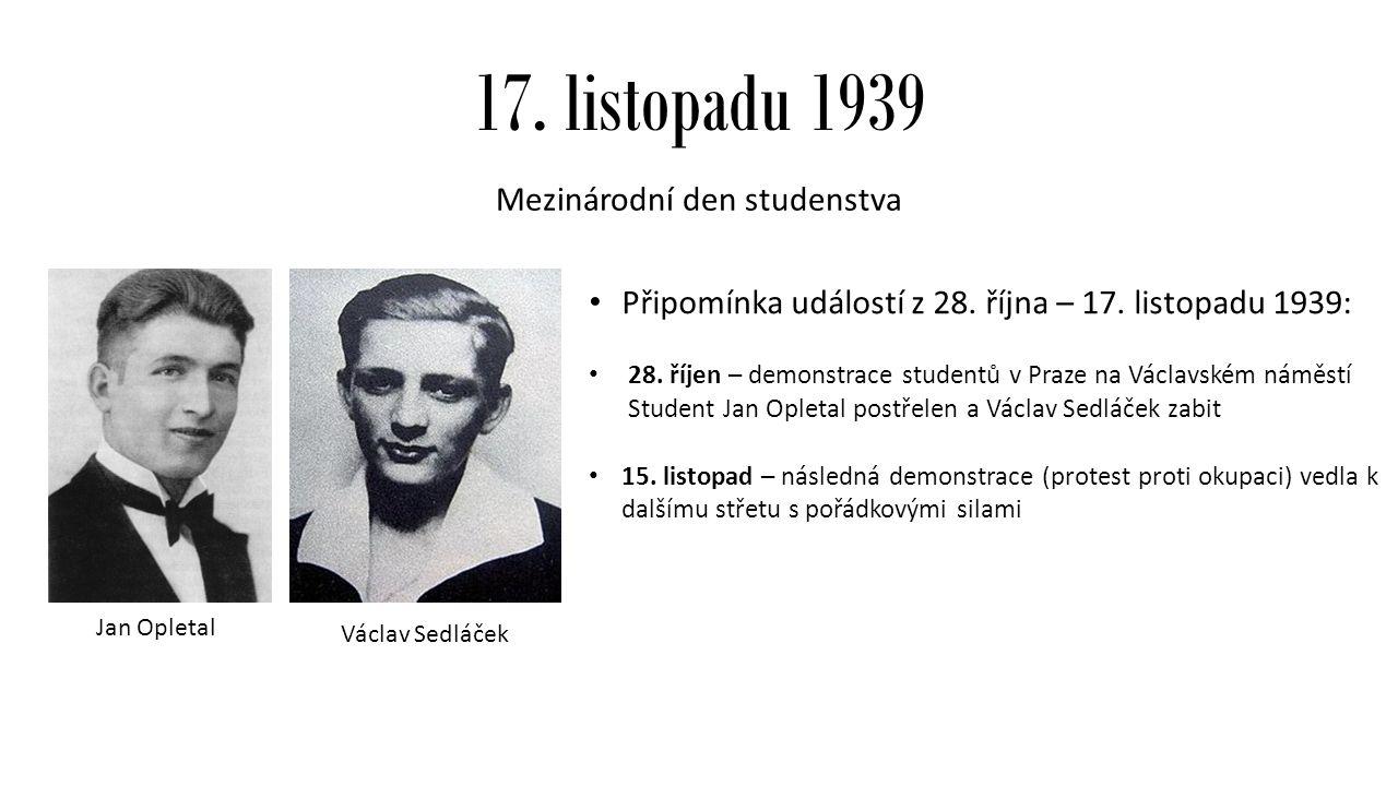 17. listopadu 1939 Mezinárodní den studenstva Připomínka událostí z 28.